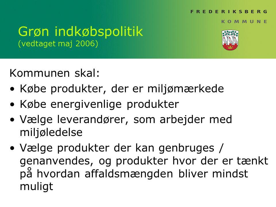 Grøn indkøbspolitik (vedtaget maj 2006) Kommunen skal: Købe produkter, der er miljømærkede Købe energivenlige produkter Vælge leverandører, som arbejder med miljøledelse Vælge produkter der kan genbruges / genanvendes, og produkter hvor der er tænkt på hvordan affaldsmængden bliver mindst muligt