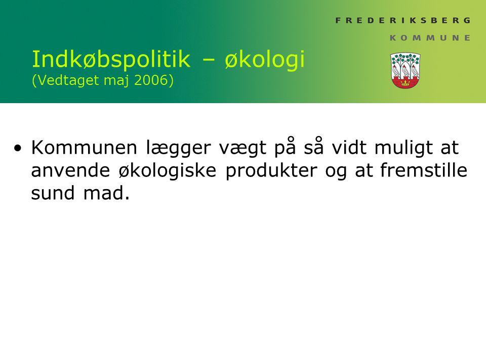 Indkøbspolitik – økologi (Vedtaget maj 2006) Kommunen lægger vægt på så vidt muligt at anvende økologiske produkter og at fremstille sund mad.