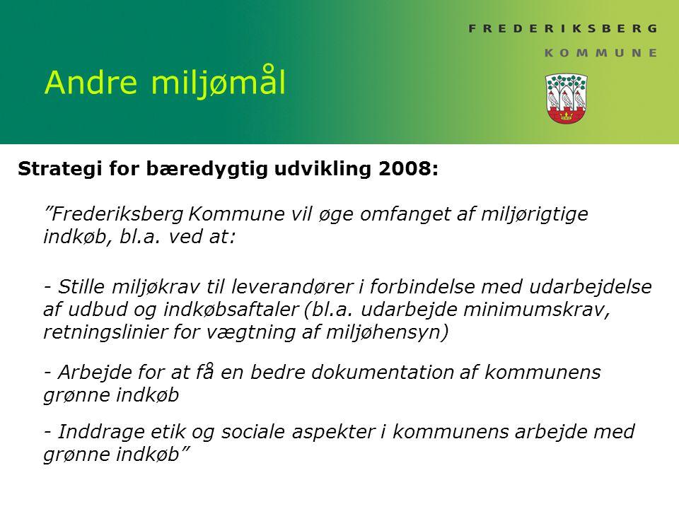 Andre miljømål Strategi for bæredygtig udvikling 2008: Frederiksberg Kommune vil øge omfanget af miljørigtige indkøb, bl.a.