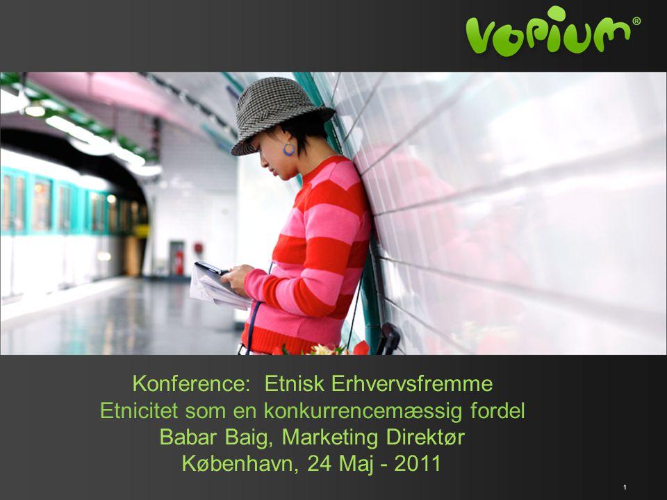 1 Konference: Etnisk Erhvervsfremme Etnicitet som en konkurrencemæssig fordel Babar Baig, Marketing Direktør København, 24 Maj - 2011