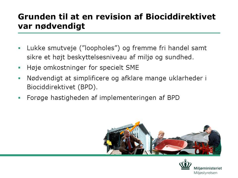 Grunden til at en revision af Biociddirektivet var nødvendigt  Lukke smutveje ( loopholes ) og fremme fri handel samt sikre et højt beskyttelsesniveau af miljø og sundhed.