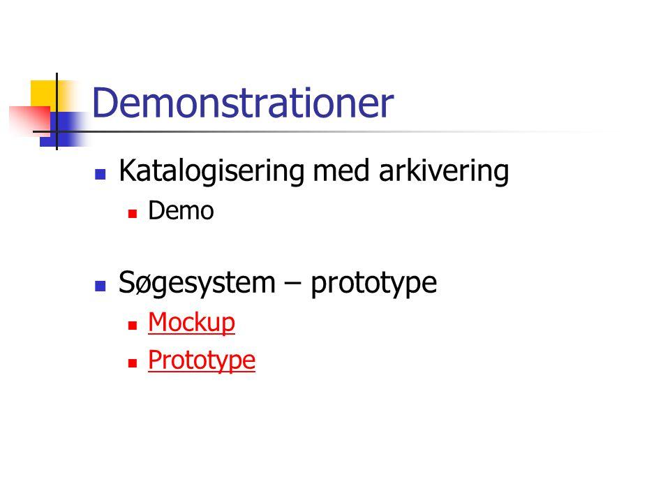 Demonstrationer Katalogisering med arkivering Demo Søgesystem – prototype Mockup Prototype