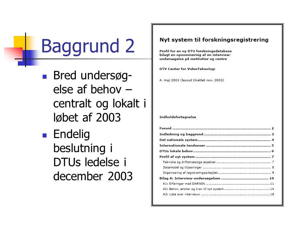 Baggrund 2 Bred undersøg- else af behov – centralt og lokalt i løbet af 2003 Endelig beslutning i DTUs ledelse i december 2003