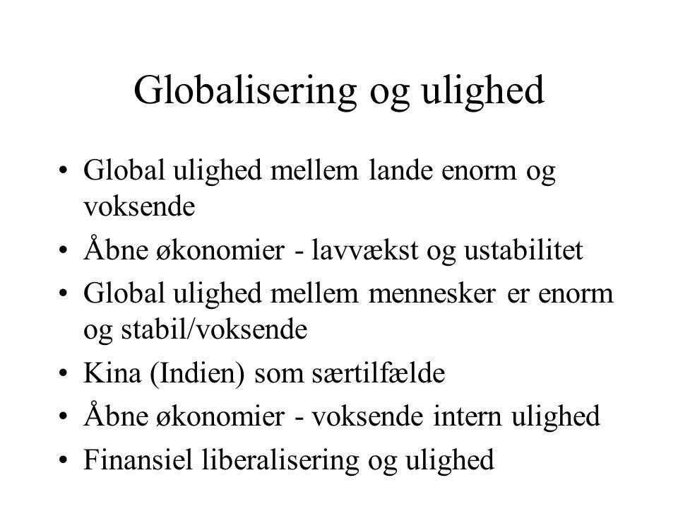 Globalisering og ulighed Global ulighed mellem lande enorm og voksende Åbne økonomier - lavvækst og ustabilitet Global ulighed mellem mennesker er enorm og stabil/voksende Kina (Indien) som særtilfælde Åbne økonomier - voksende intern ulighed Finansiel liberalisering og ulighed