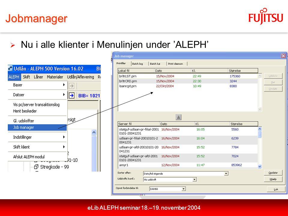 eLib ALEPH seminar 18.–19. november 2004Jobmanager  Nu i alle klienter i Menulinjen under 'ALEPH'