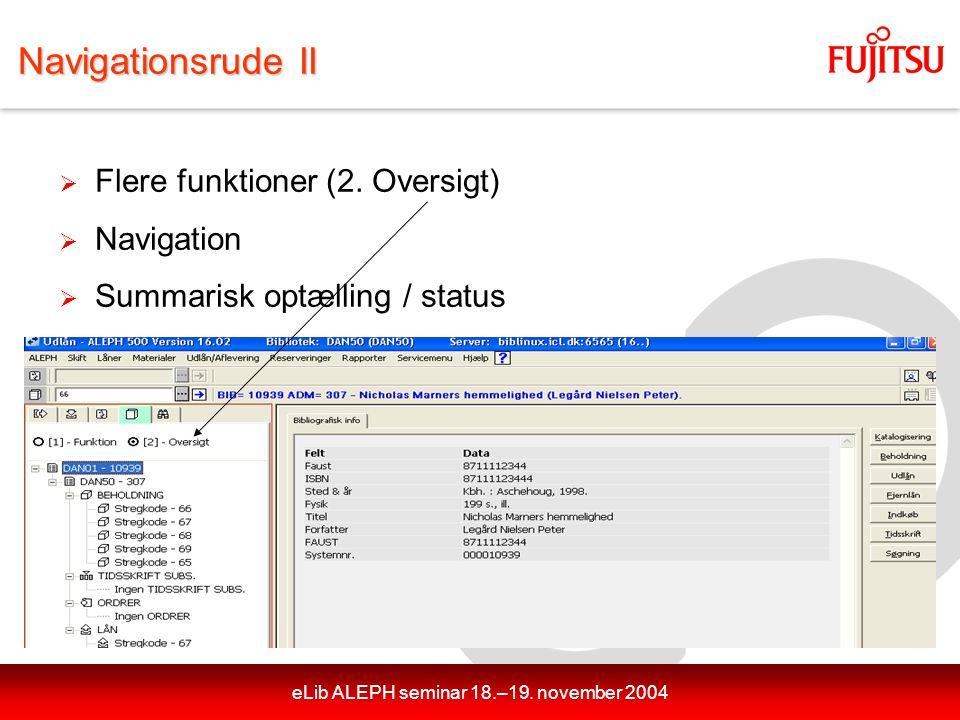eLib ALEPH seminar 18.–19. november 2004 Navigationsrude II  Flere funktioner (2.