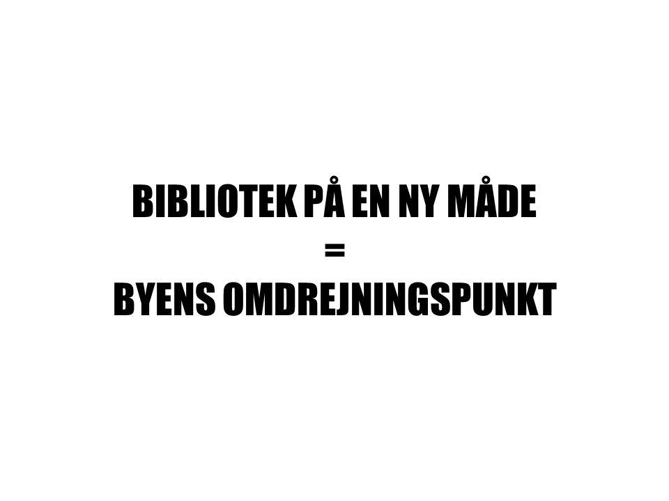 BIBLIOTEK PÅ EN NY MÅDE = BYENS OMDREJNINGSPUNKT
