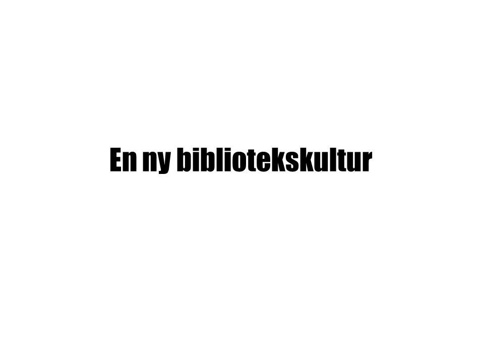 EN NY BIBLIOTEKSKULTUR En ny bibliotekskultur