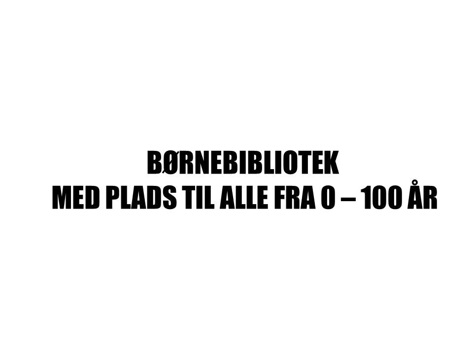 BØRNEBIBLIOTEK MED PLADS TIL ALLE FRA 0 – 100 ÅR