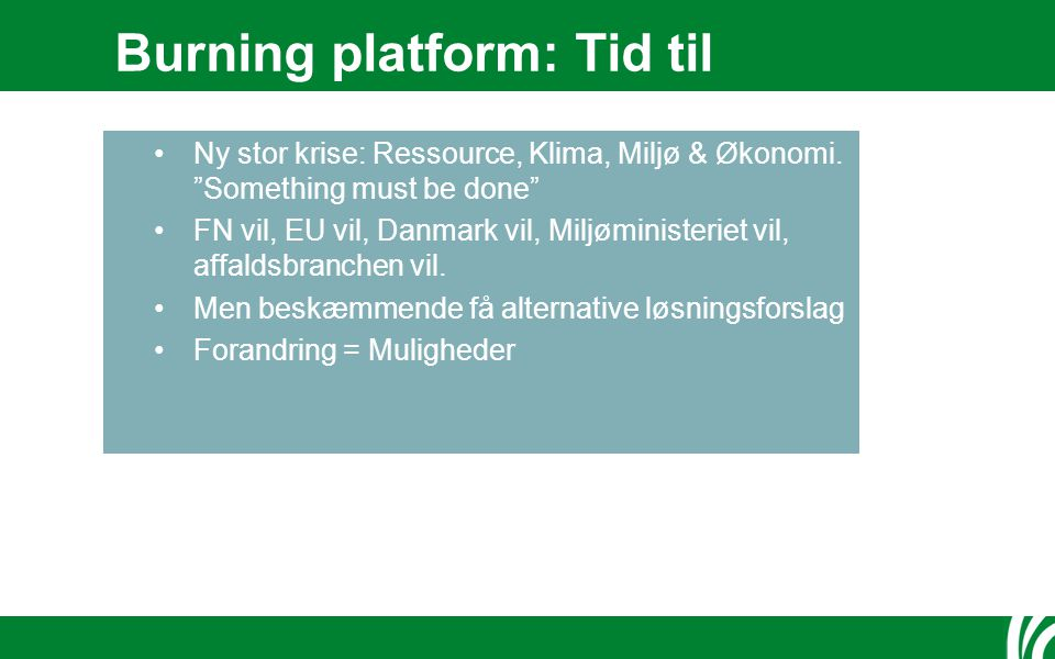 Burning platform: Tid til Aktion Ny stor krise: Ressource, Klima, Miljø & Økonomi.