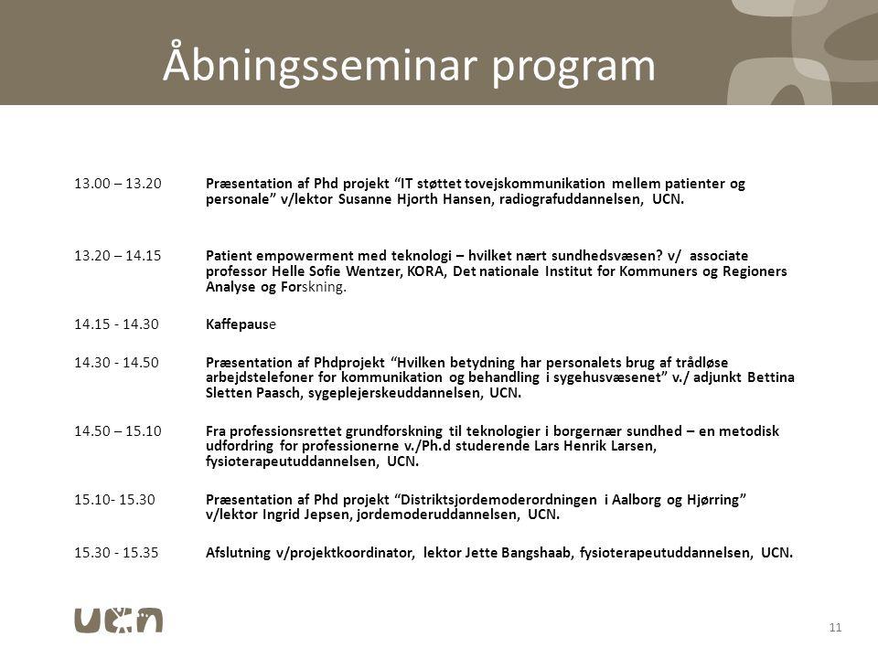 Åbningsseminar program 13.00 – 13.20Præsentation af Phd projekt IT støttet tovejskommunikation mellem patienter og personale v/lektor Susanne Hjorth Hansen, radiografuddannelsen, UCN.