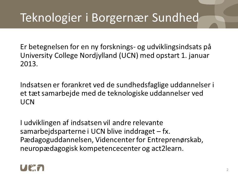 Teknologier i Borgernær Sundhed Er betegnelsen for en ny forsknings- og udviklingsindsats på University College Nordjylland (UCN) med opstart 1.