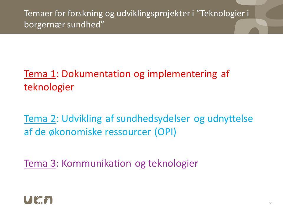 Temaer for forskning og udviklingsprojekter i Teknologier i borgernær sundhed Tema 1: Dokumentation og implementering af teknologier Tema 2: Udvikling af sundhedsydelser og udnyttelse af de økonomiske ressourcer (OPI) Tema 3: Kommunikation og teknologier 6