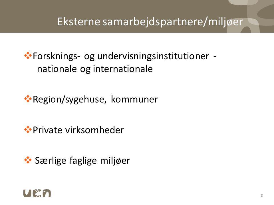 Eksterne samarbejdspartnere/miljøer  Forsknings- og undervisningsinstitutioner - nationale og internationale  Region/sygehuse, kommuner  Private virksomheder  Særlige faglige miljøer 8