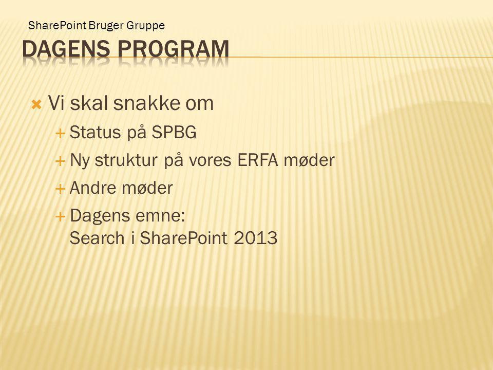 SharePoint Bruger Gruppe  Vi skal snakke om  Status på SPBG  Ny struktur på vores ERFA møder  Andre møder  Dagens emne: Search i SharePoint 2013