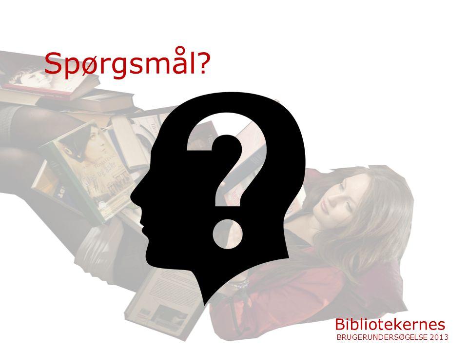 Spørgsmål Bibliotekernes BRUGERUNDERSØGELSE 2013