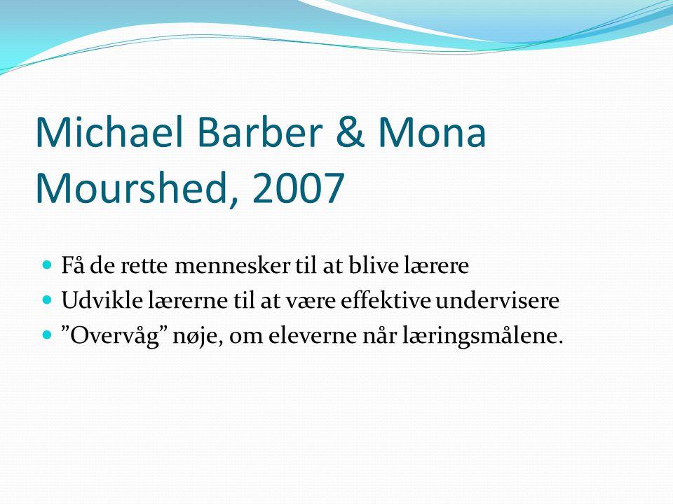 Michael Barber & Mona Mourshed, 2007 Få de rette mennesker til at blive lærere Udvikle lærerne til at være effektive undervisere Overvåg nøje, om eleverne når læringsmålene.