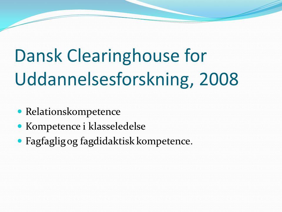 Dansk Clearinghouse for Uddannelsesforskning, 2008 Relationskompetence Kompetence i klasseledelse Fagfaglig og fagdidaktisk kompetence.