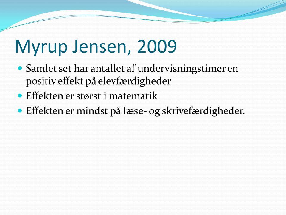 Myrup Jensen, 2009 Samlet set har antallet af undervisningstimer en positiv effekt på elevfærdigheder Effekten er størst i matematik Effekten er mindst på læse- og skrivefærdigheder.