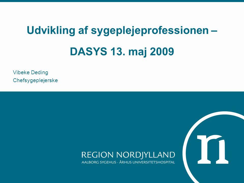 Udvikling af sygeplejeprofessionen – DASYS 13. maj 2009 Vibeke Deding Chefsygeplejerske