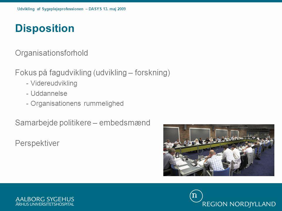 Disposition Organisationsforhold Fokus på fagudvikling (udvikling – forskning) - Videreudvikling - Uddannelse - Organisationens rummelighed Samarbejde politikere – embedsmænd Perspektiver Udvikling af Sygeplejeprofessionen – DASYS 13.