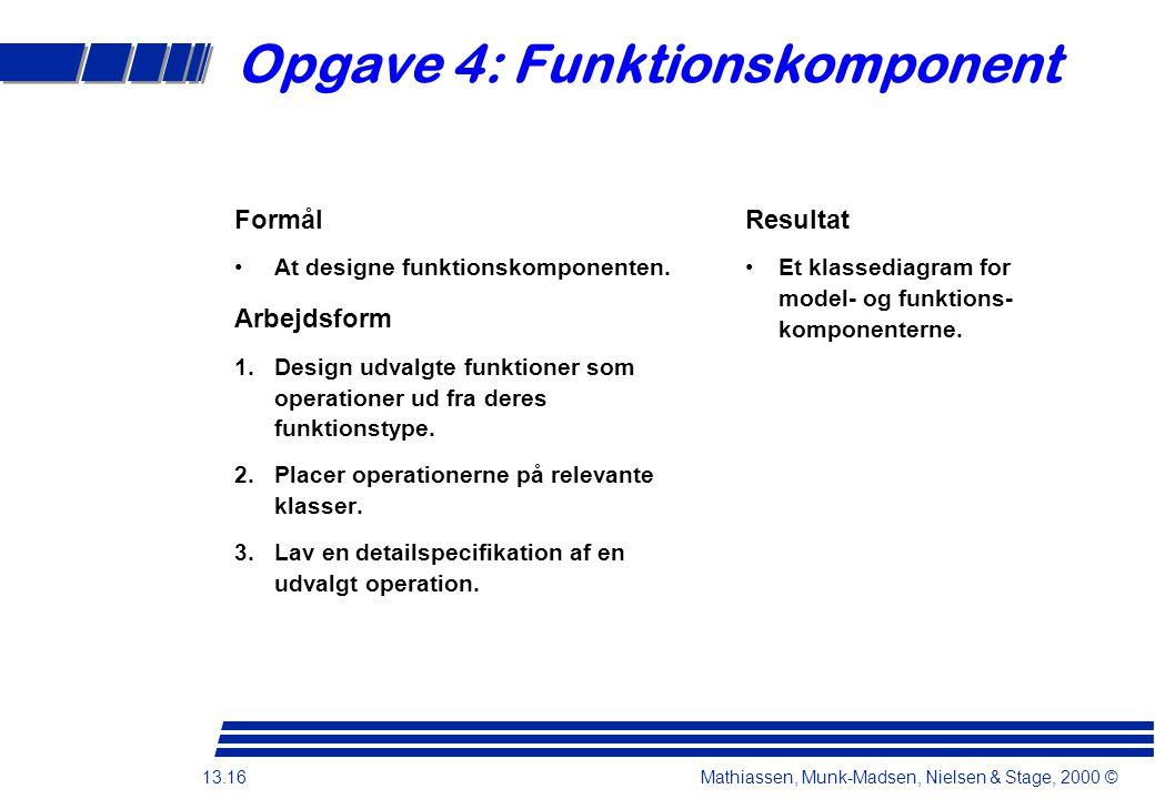 13.16 Mathiassen, Munk-Madsen, Nielsen & Stage, 2000 © Opgave 4: Funktionskomponent Formål At designe funktionskomponenten.