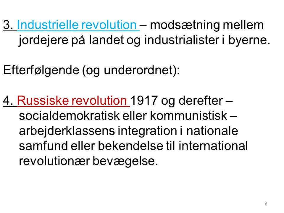 3. Industrielle revolution – modsætning mellem jordejere på landet og industrialister i byerne.