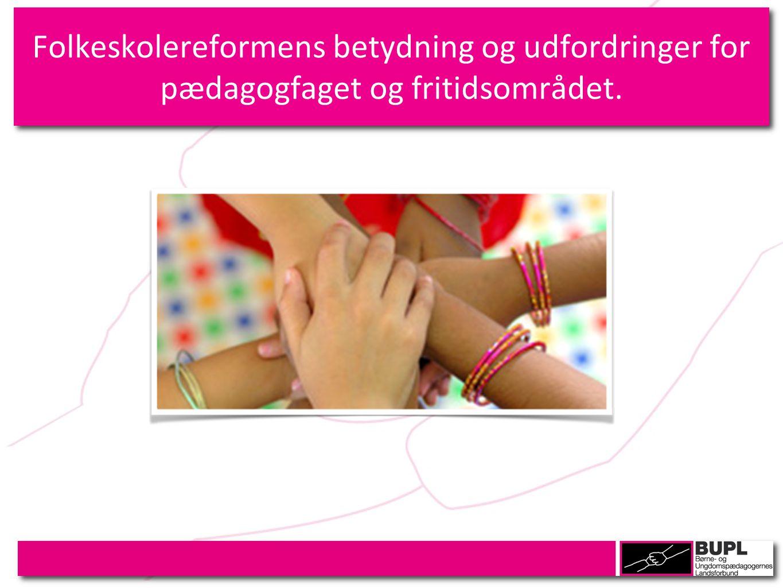 Folkeskolereformens betydning og udfordringer for pædagogfaget og fritidsområdet.
