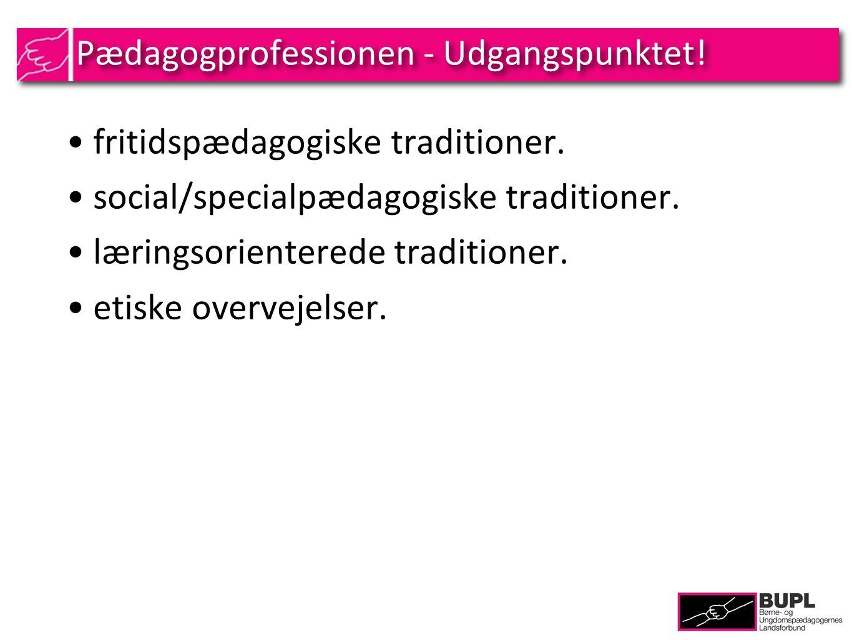 Pædagogprofessionen - Udgangspunktet. fritidspædagogiske traditioner.