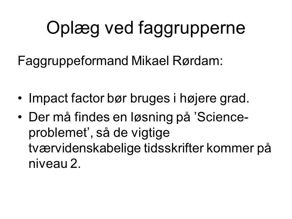 Oplæg ved faggrupperne Faggruppeformand Mikael Rørdam: Impact factor bør bruges i højere grad.
