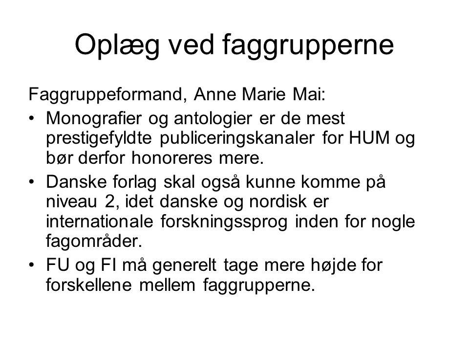 Oplæg ved faggrupperne Faggruppeformand, Anne Marie Mai: Monografier og antologier er de mest prestigefyldte publiceringskanaler for HUM og bør derfor honoreres mere.