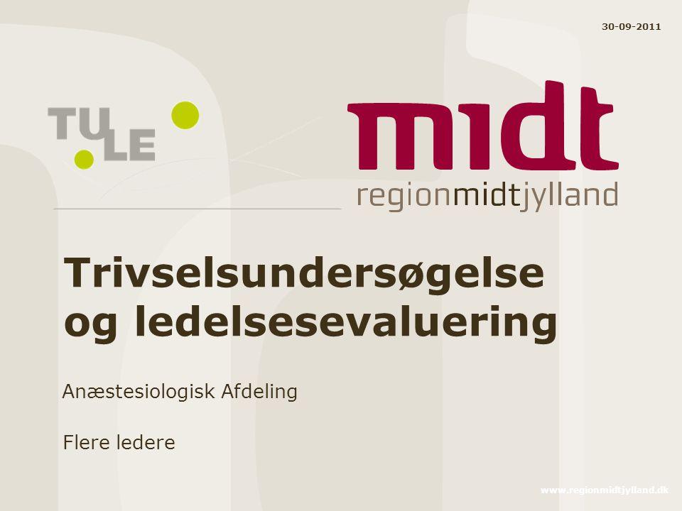 www.regionmidtjylland.dk Trivselsundersøgelse og ledelsesevaluering Anæstesiologisk Afdeling Flere ledere 30-09-2011