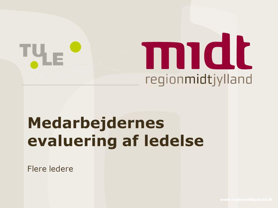 www.regionmidtjylland.dk Medarbejdernes evaluering af ledelse Flere ledere