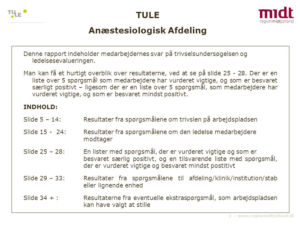 2 ▪ www.regionmidtjylland.dk TULE Denne rapport indeholder medarbejdernes svar på trivselsundersøgelsen og ledelsesevalueringen. Man kan få et hurtigt