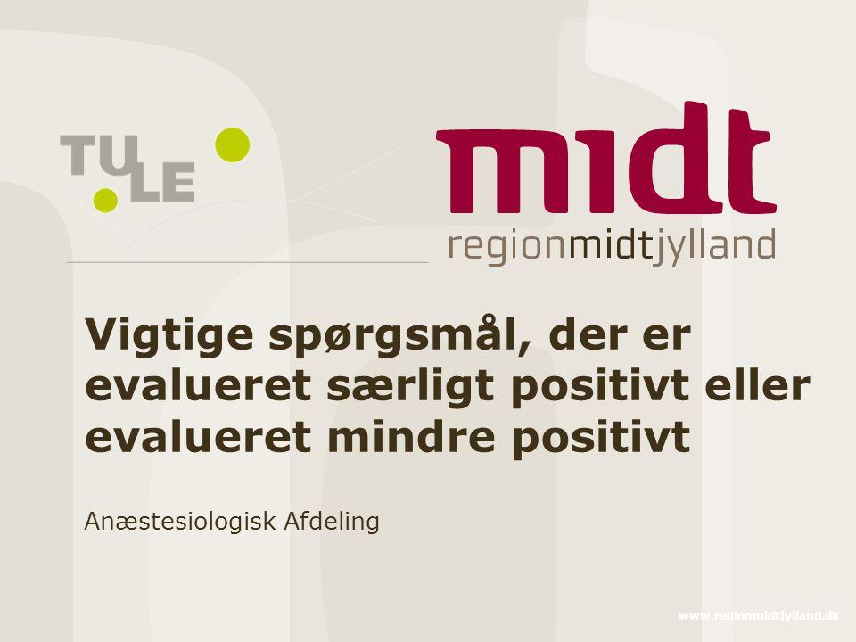 www.regionmidtjylland.dk Vigtige spørgsmål, der er evalueret særligt positivt eller evalueret mindre positivt Anæstesiologisk Afdeling