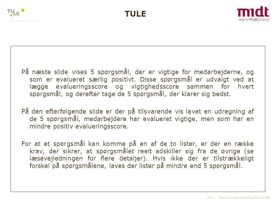 26 ▪ www.regionmidtjylland.dk På næste slide vises 5 spørgsmål, der er vigtige for medarbejderne, og som er evalueret særlig positivt. Disse spørgsmål