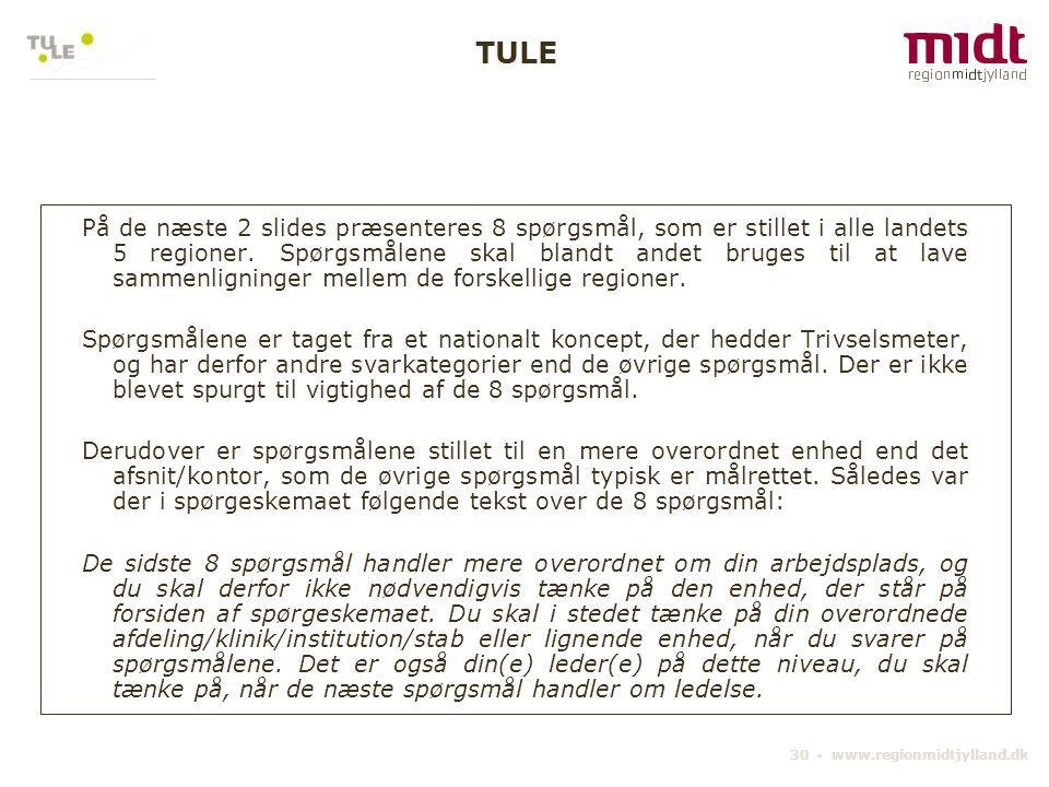 30 ▪ www.regionmidtjylland.dk På de næste 2 slides præsenteres 8 spørgsmål, som er stillet i alle landets 5 regioner. Spørgsmålene skal blandt andet b