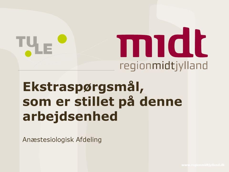 www.regionmidtjylland.dk Ekstraspørgsmål, som er stillet på denne arbejdsenhed Anæstesiologisk Afdeling