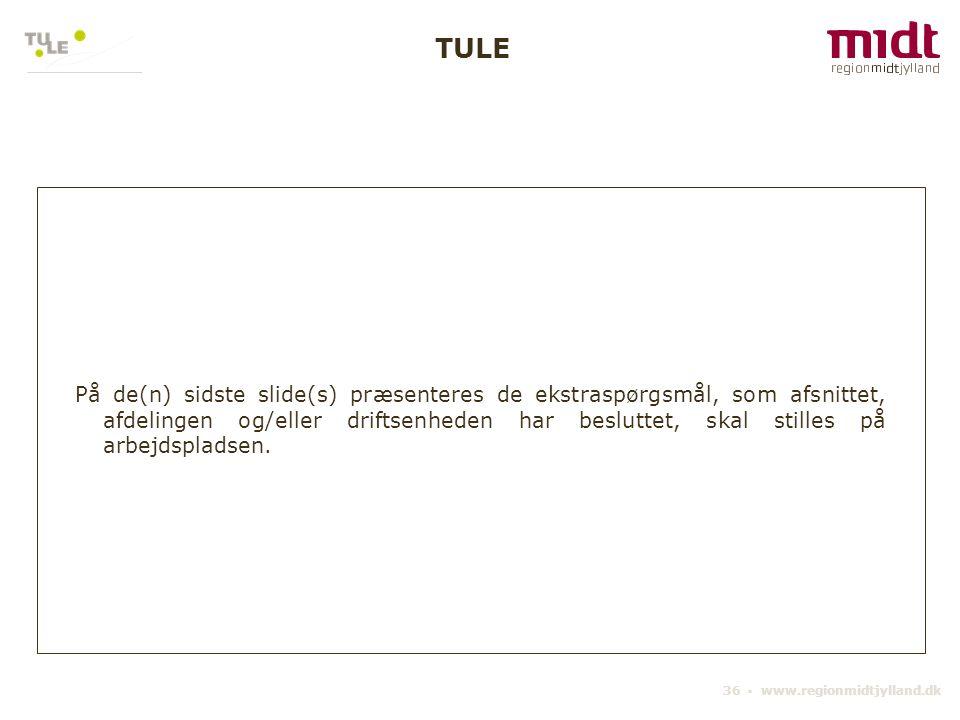 36 ▪ www.regionmidtjylland.dk På de(n) sidste slide(s) præsenteres de ekstraspørgsmål, som afsnittet, afdelingen og/eller driftsenheden har besluttet,