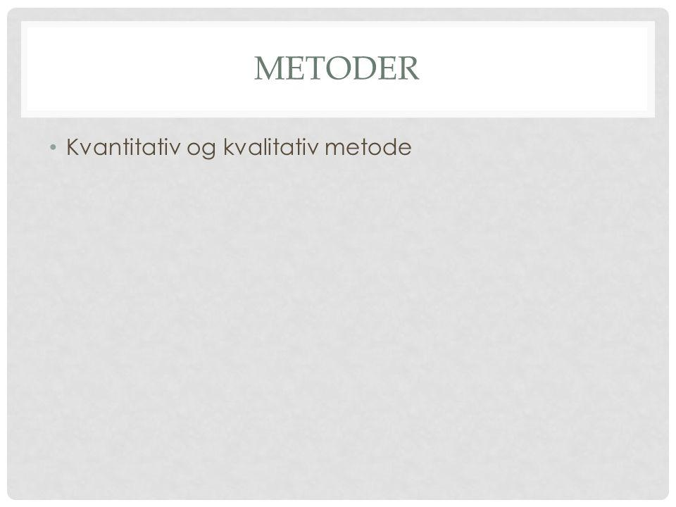 METODER Kvantitativ og kvalitativ metode