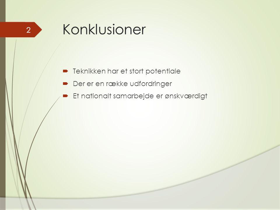 Konklusioner  Teknikken har et stort potentiale  Der er en række udfordringer  Et nationalt samarbejde er ønskværdigt 2
