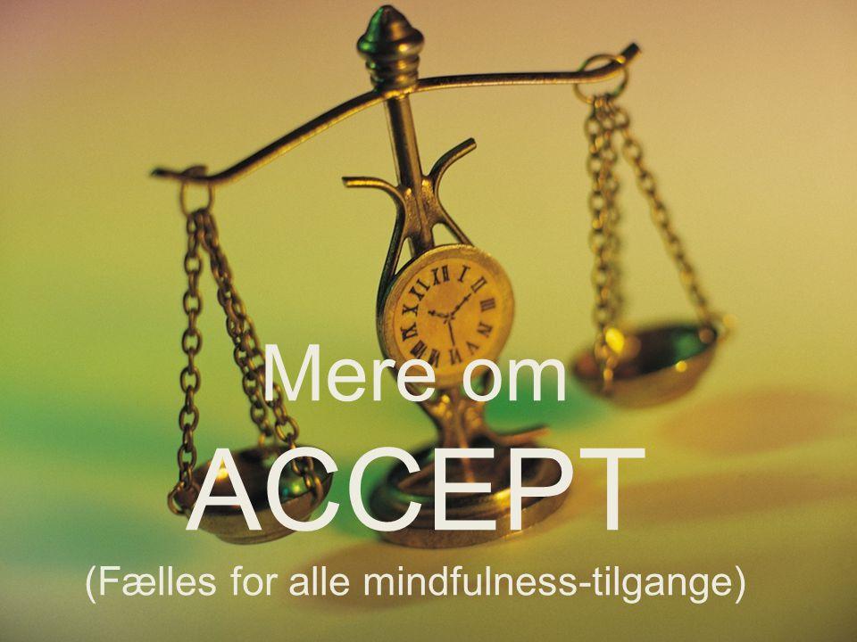 DBT Mere om ACCEPT (Fælles for alle mindfulness-tilgange)