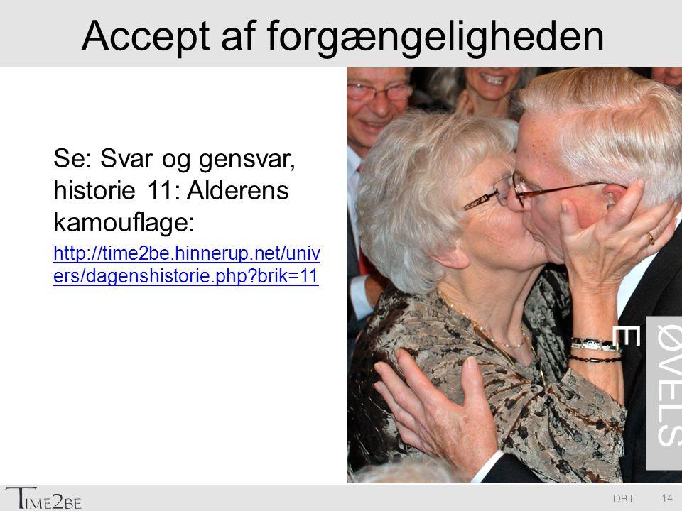 DBT Accept af forgængeligheden Se: Svar og gensvar, historie 11: Alderens kamouflage: http://time2be.hinnerup.net/univ ers/dagenshistorie.php brik=11 14