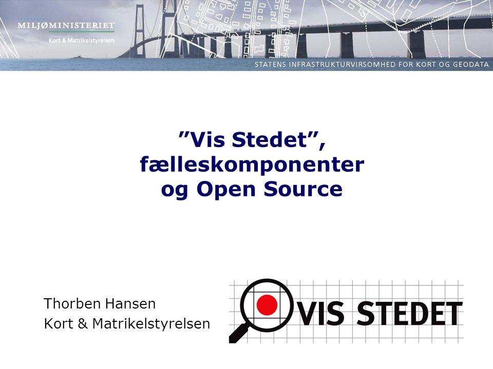 Vis Stedet , fælleskomponenter og Open Source Thorben Hansen Kort & Matrikelstyrelsen