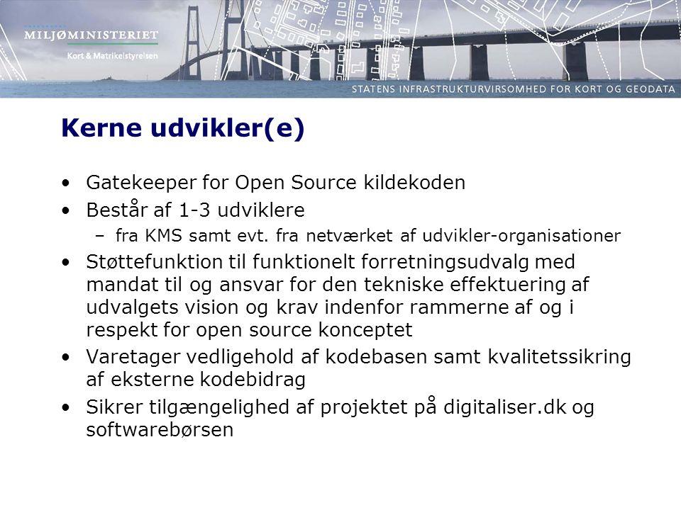 Kerne udvikler(e) Gatekeeper for Open Source kildekoden Består af 1-3 udviklere –fra KMS samt evt.