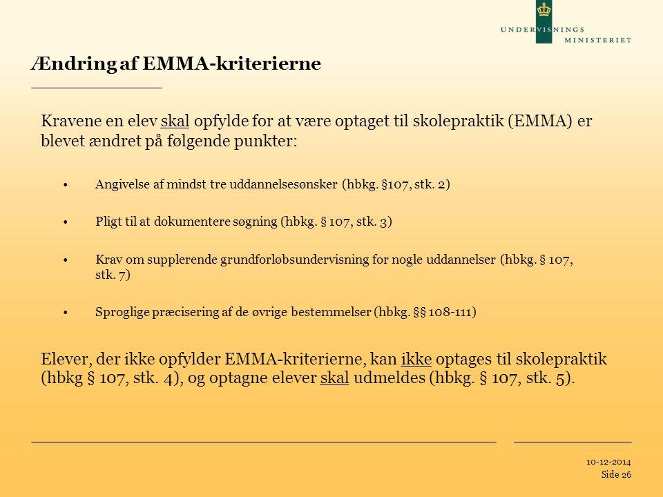 Tilføj hjælpelinier: 1.Højreklik et sted i det grå område rundt om dette dias 2.Vælg 'Gitter og Hjælpelinier...' 3.Tilvælg 'Vis hjælpelinier på skærm' 10-12-2014 Side 26 Ændring af EMMA-kriterierne Kravene en elev skal opfylde for at være optaget til skolepraktik (EMMA) er blevet ændret på følgende punkter: Angivelse af mindst tre uddannelsesønsker (hbkg.