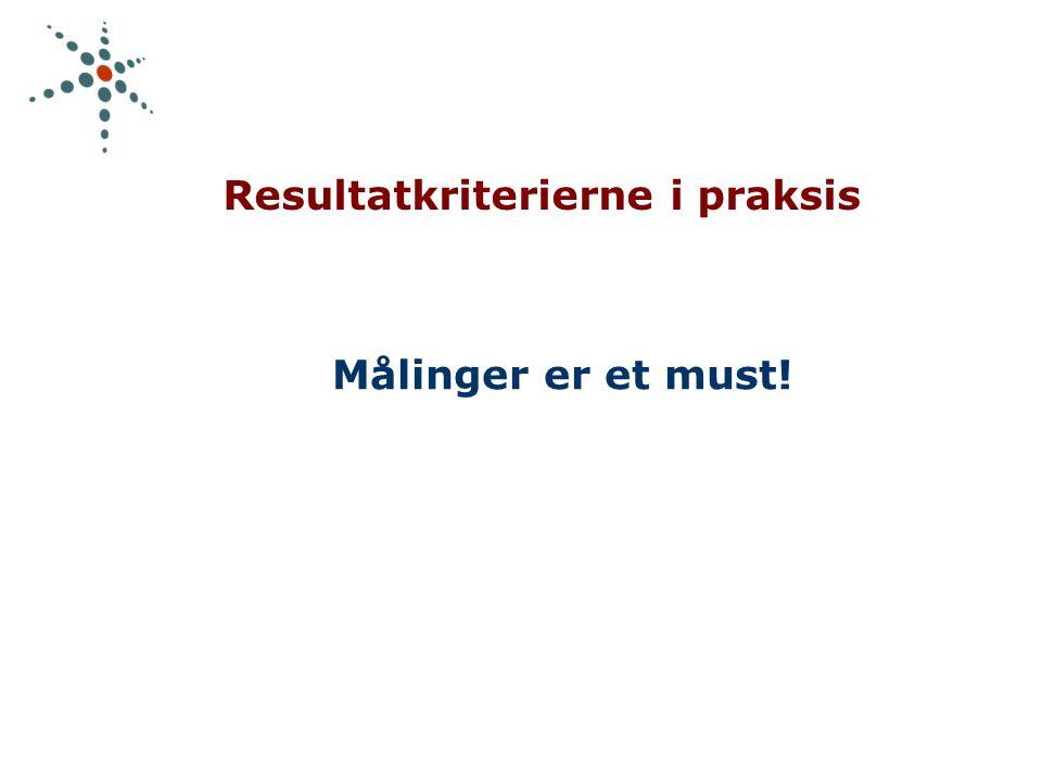Resultatkriterierne i praksis Målinger er et must!