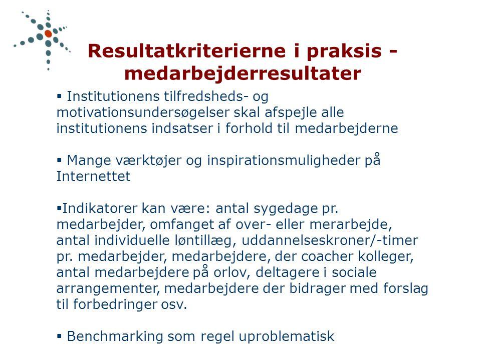 Resultatkriterierne i praksis - medarbejderresultater  Institutionens tilfredsheds- og motivationsundersøgelser skal afspejle alle institutionens indsatser i forhold til medarbejderne  Mange værktøjer og inspirationsmuligheder på Internettet  Indikatorer kan være: antal sygedage pr.