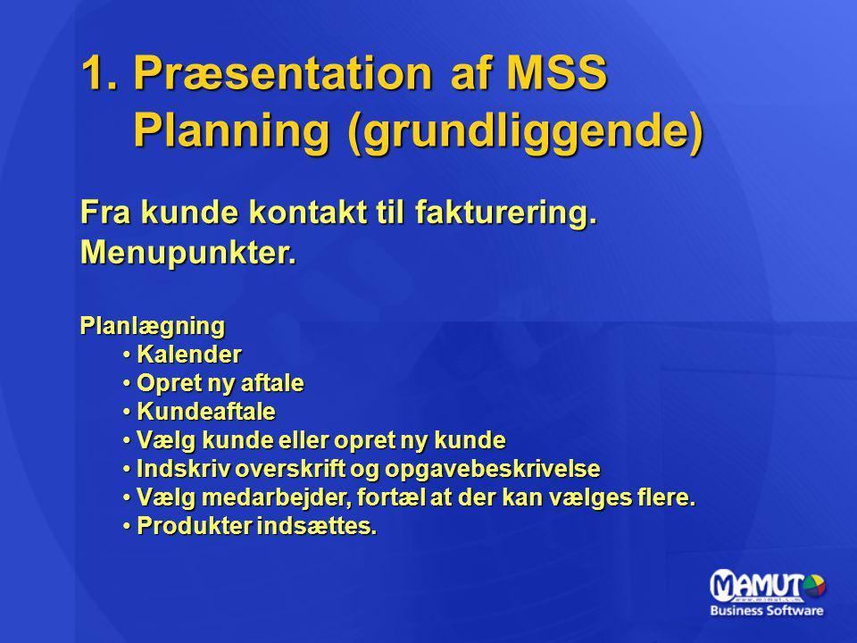 1. Præsentation af MSS Planning (grundliggende) Fra kunde kontakt til fakturering.