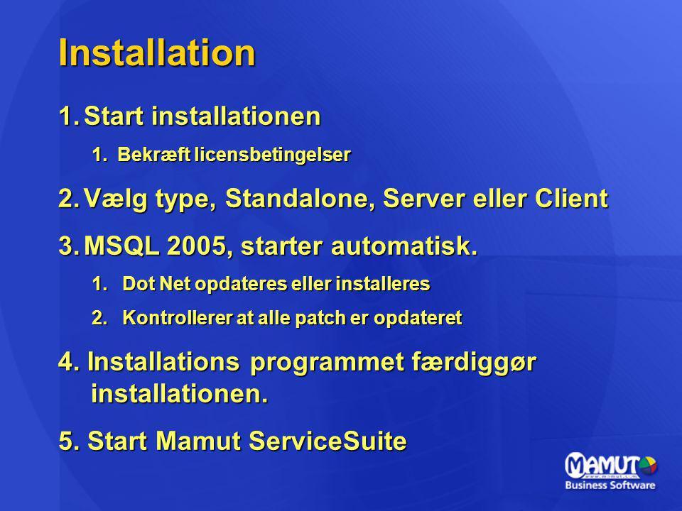Installation Installation 1.Start installationen 1.Bekræft licensbetingelser 2.Vælg type, Standalone, Server eller Client 3.MSQL 2005, starter automatisk.